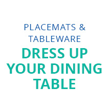 PLACEMATS & TABLEWARE
